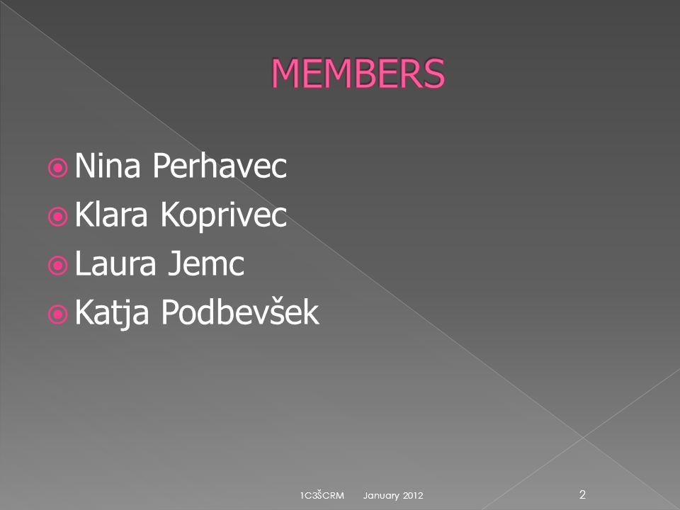 Nina Perhavec Klara Koprivec Laura Jemc Katja Podbevšek January 2012 2 1C3ŠCRM