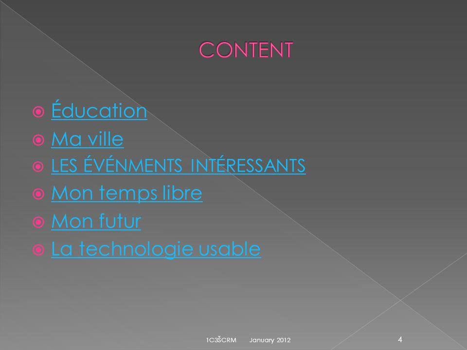 Éducation Ma ville LES ÉVÉNMENTS INTÉRESSANTS Mon temps libre Mon futur La technologie usable January 2012 4 1C3ŠCRM