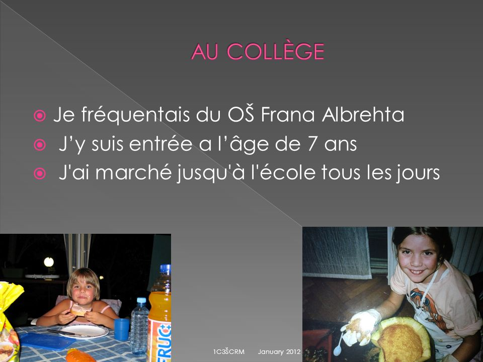 Je fréquentais du OŠ Frana Albrehta Jy suis entrée a lâge de 7 ans J ai marché jusqu à l école tous les jours January 2012 1C3ŠCRM 6