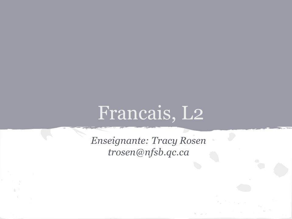 Francais, L2 Enseignante: Tracy Rosen trosen@nfsb.qc.ca