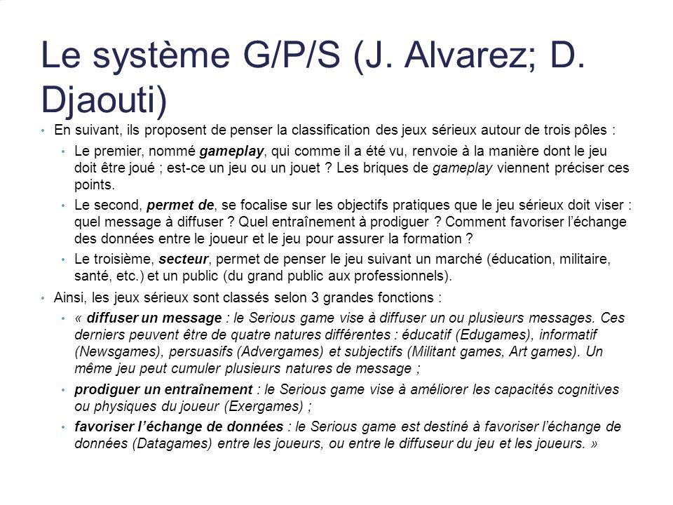 Le système G/P/S (J. Alvarez; D. Djaouti) En suivant, ils proposent de penser la classification des jeux sérieux autour de trois pôles : Le premier, n