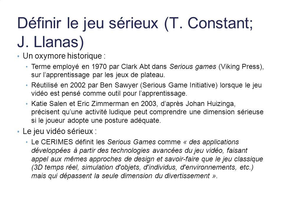 Définir le jeu sérieux (T. Constant; J. Llanas) Un oxymore historique : Terme employé en 1970 par Clark Abt dans Serious games (Viking Press), sur lap