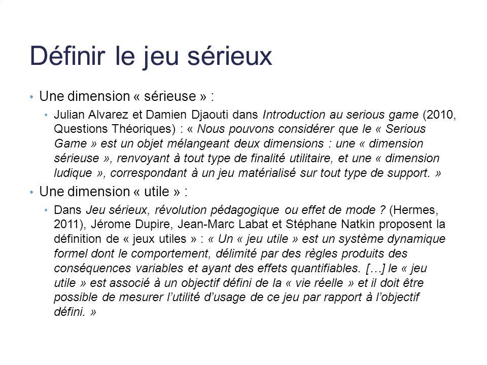 Définir le jeu sérieux Une dimension « sérieuse » : Julian Alvarez et Damien Djaouti dans Introduction au serious game (2010, Questions Théoriques) :