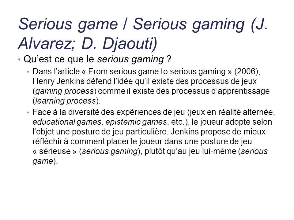 Serious game / Serious gaming (J. Alvarez; D. Djaouti) Quest ce que le serious gaming ? Dans larticle « From serious game to serious gaming » (2006),