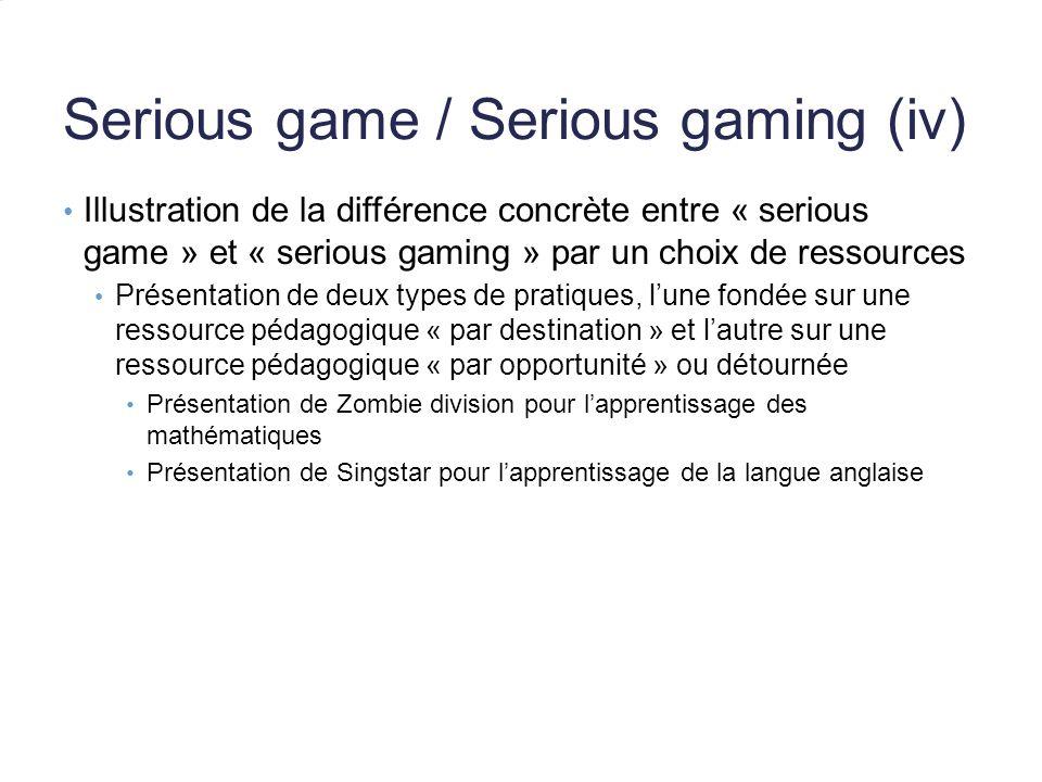 Serious game / Serious gaming (iv) Illustration de la différence concrète entre « serious game » et « serious gaming » par un choix de ressources Prés