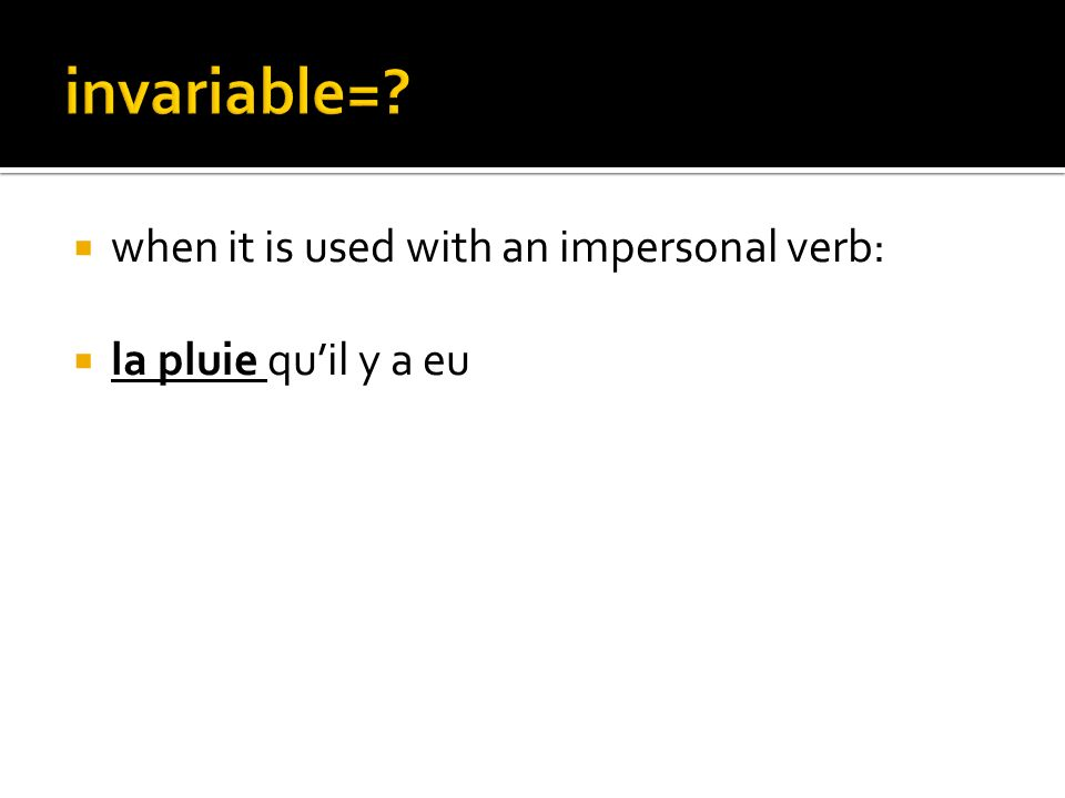 when it is used with an impersonal verb: la pluie quil y a eu