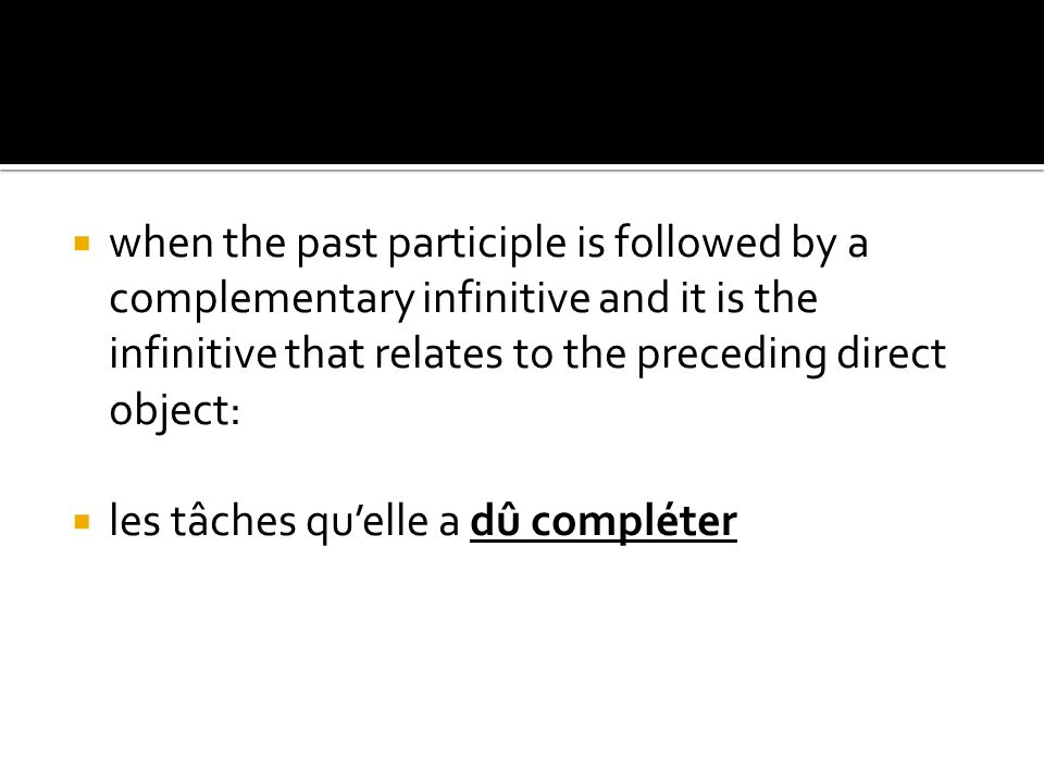 when the past participle is followed by a complementary infinitive and it is the infinitive that relates to the preceding direct object: les tâches qu