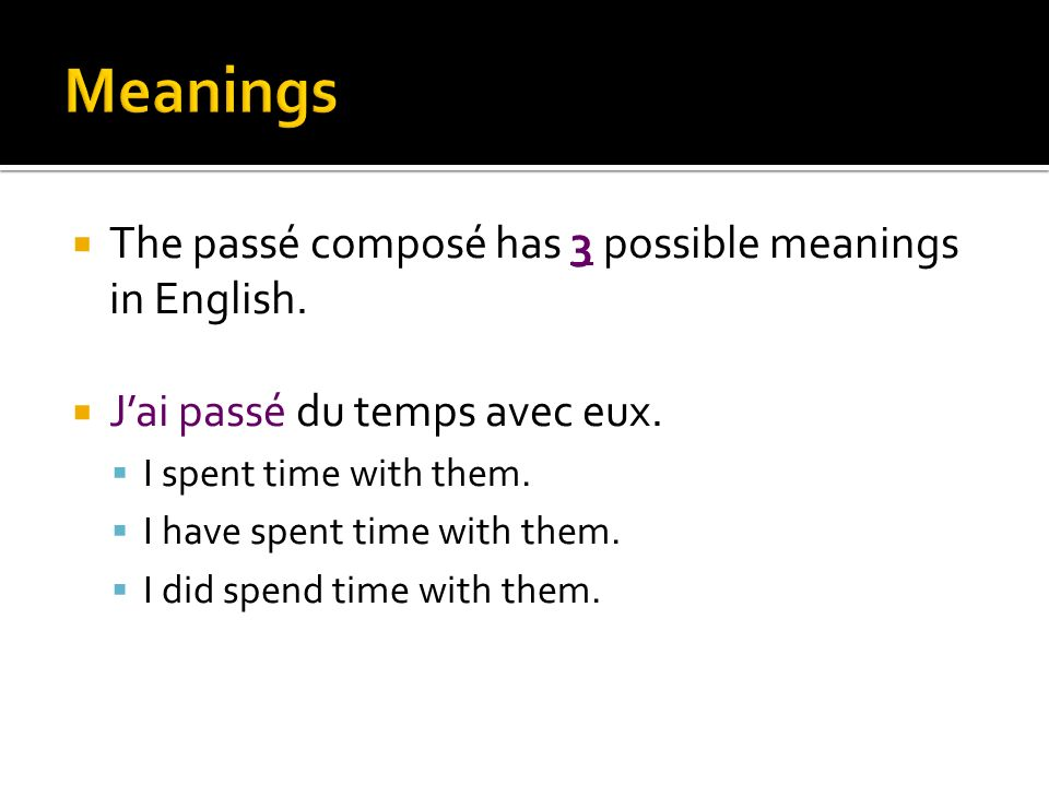 The passé composé has 3 possible meanings in English.
