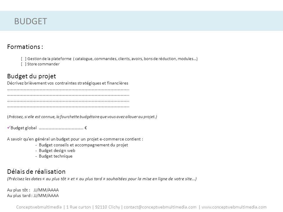Formations : [ ] Gestion de la plateforme ( catalogue, commandes, clients, avoirs, bons de réduction, modules…) [ ] Store commander Budget du projet D