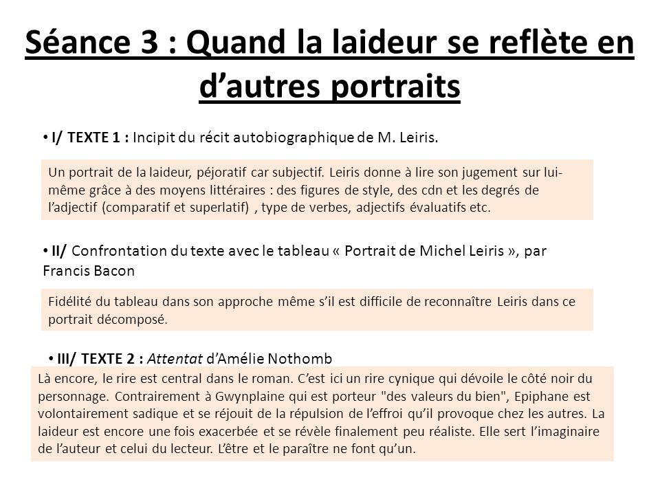 Séance 3 : Quand la laideur se reflète en dautres portraits I/ TEXTE 1 : Incipit du récit autobiographique de M. Leiris. Un portrait de la laideur, pé