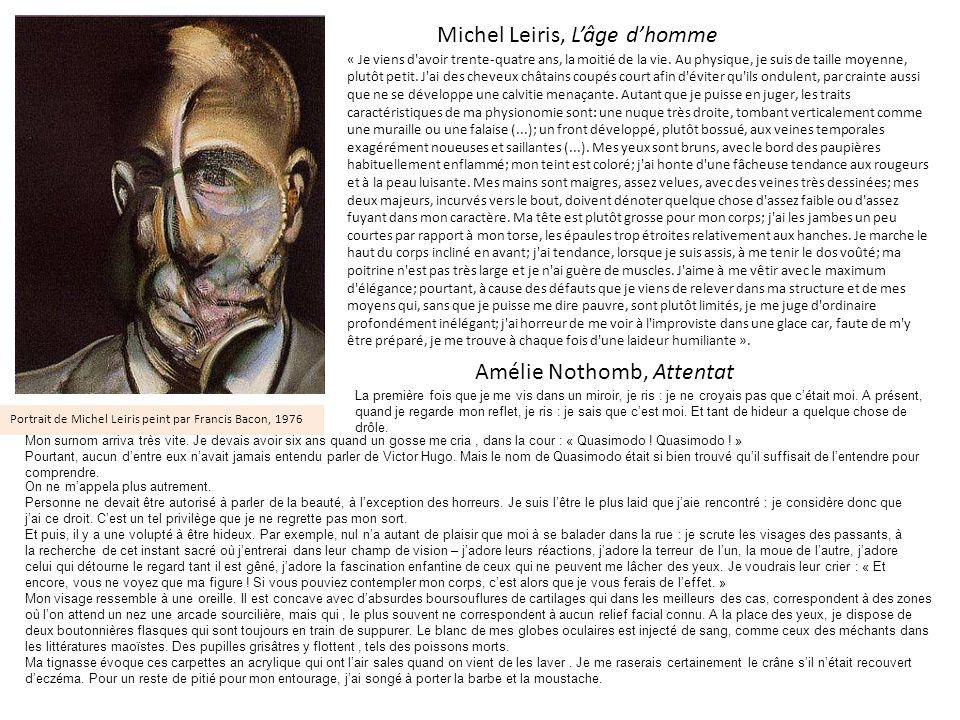Portrait de Michel Leiris peint par Francis Bacon, 1976 « Je viens d'avoir trente-quatre ans, la moitié de la vie. Au physique, je suis de taille moye