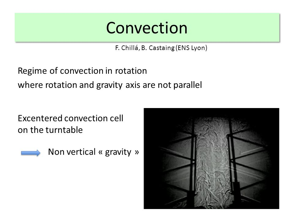 Convection Regime of convection in rotation where rotation and gravity axis are not parallel Excentered convection cell on the turntable Non vertical « gravity » F.