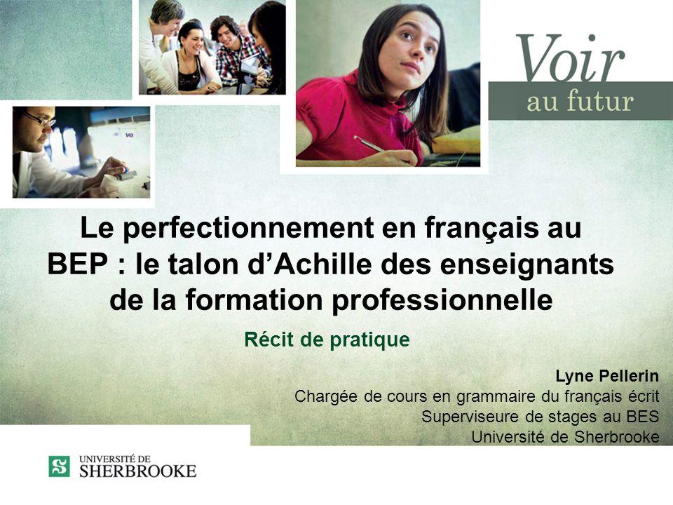 Le perfectionnement en français au BEP : le talon dAchille des enseignants de la formation professionnelle Récit de pratique Lyne Pellerin Chargée de