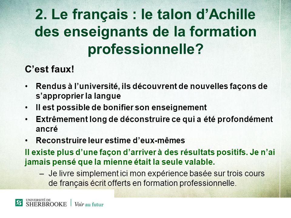 2. Le français : le talon dAchille des enseignants de la formation professionnelle? Cest faux! Rendus à luniversité, ils découvrent de nouvelles façon