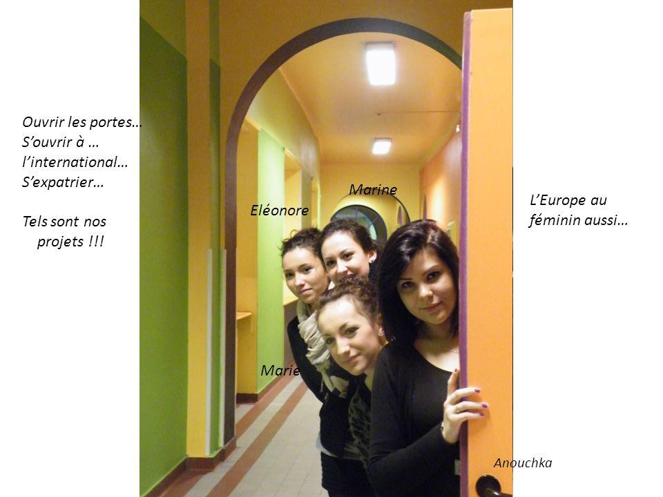 Léquipe des professeurs… LEurope au féminin aussi… Ouvrir les portes… Souvrir à … linternational… Sexpatrier… Tels sont nos projets !!! Anouchka Marin