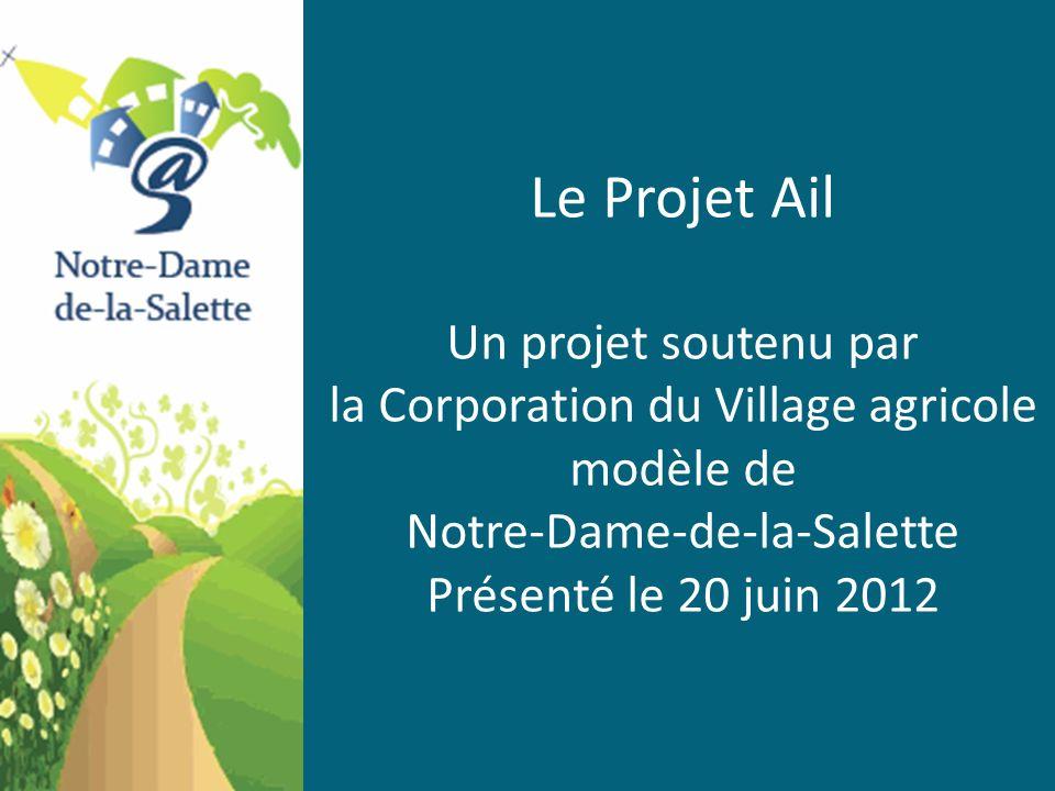 Le Projet Ail Un projet soutenu par la Corporation du Village agricole modèle de Notre-Dame-de-la-Salette Présenté le 20 juin 2012