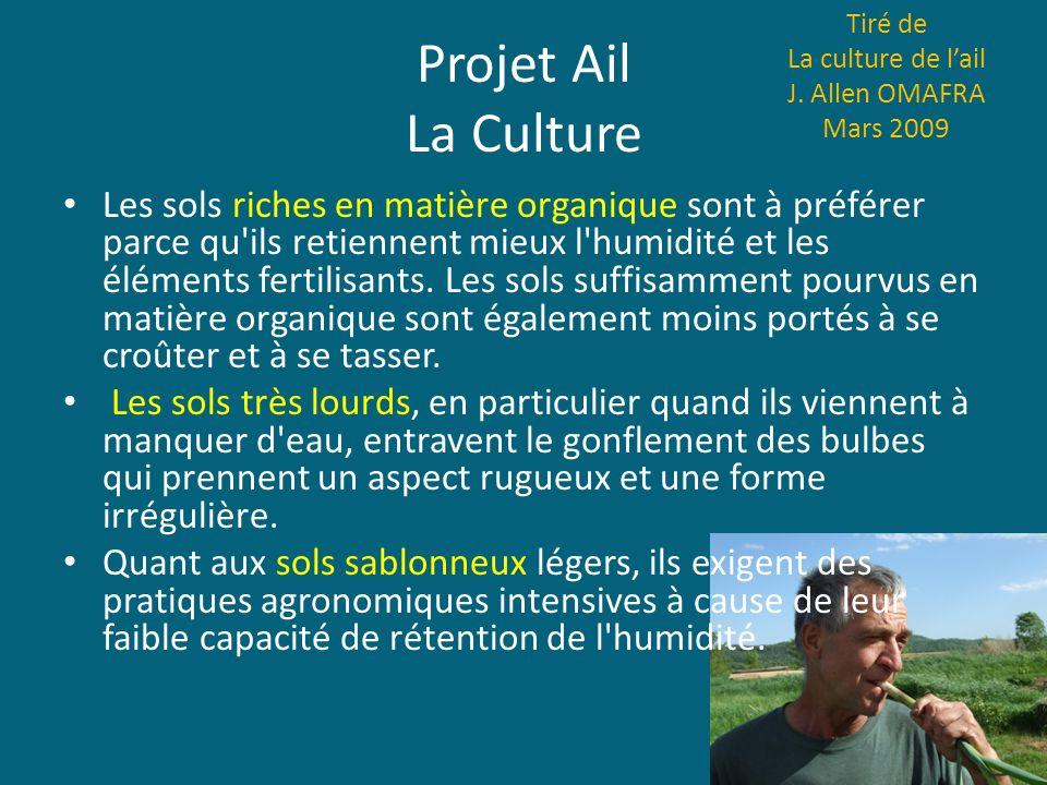 Projet Ail La Culture Tiré de La culture de lail J. Allen OMAFRA Mars 2009 Les sols riches en matière organique sont à préférer parce qu'ils retiennen