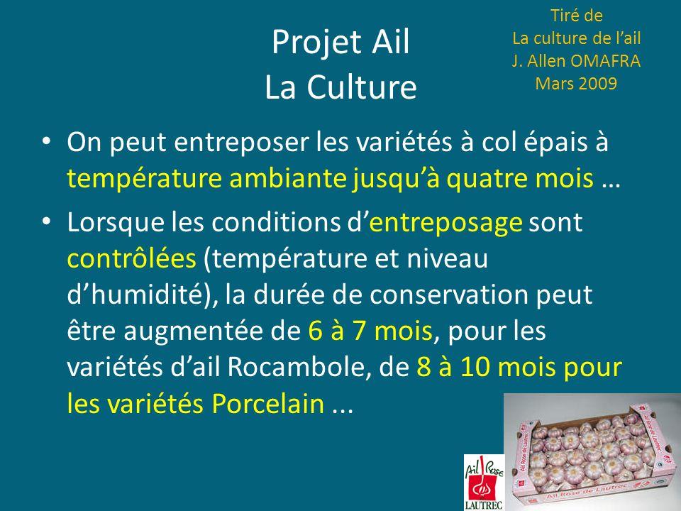 Projet Ail La Culture On peut entreposer les variétés à col épais à température ambiante jusquà quatre mois … Lorsque les conditions dentreposage sont
