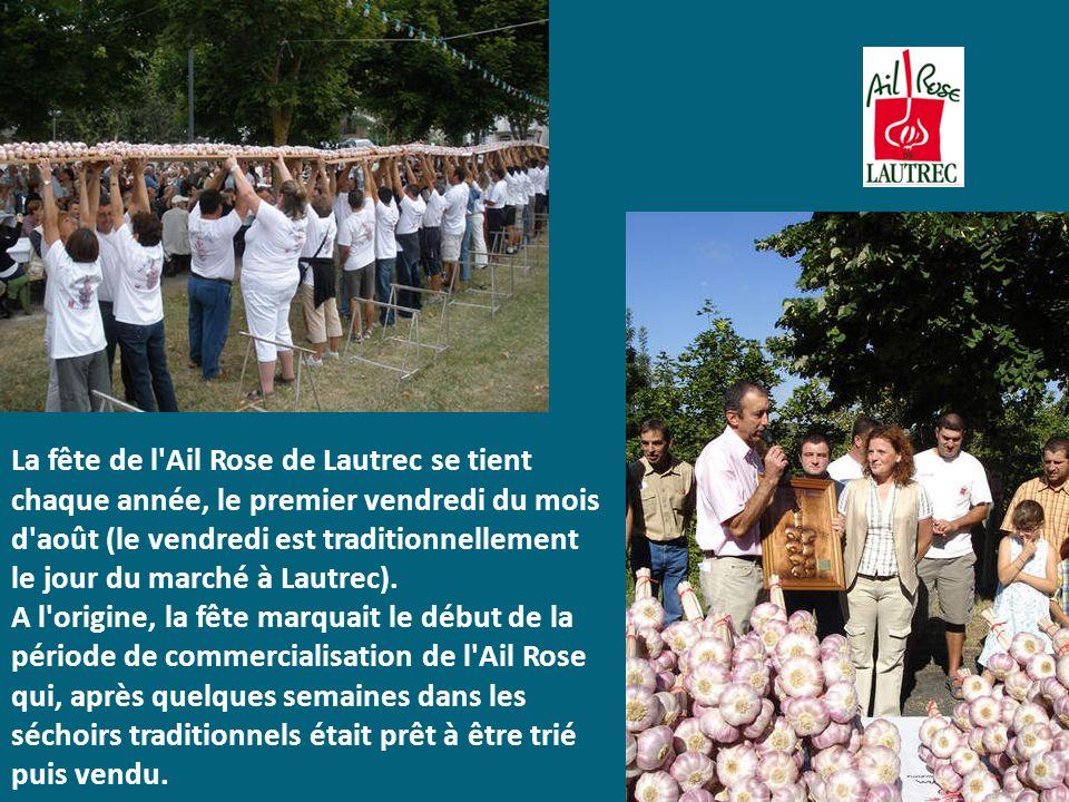 La fête de l'Ail Rose de Lautrec se tient chaque année, le premier vendredi du mois d'août (le vendredi est traditionnellement le jour du marché à Lau