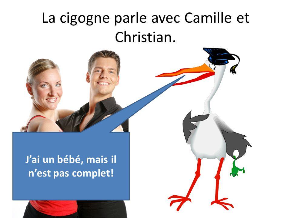 La cigogne parle avec Camille et Christian. Jai un bébé, mais il nest pas complet!