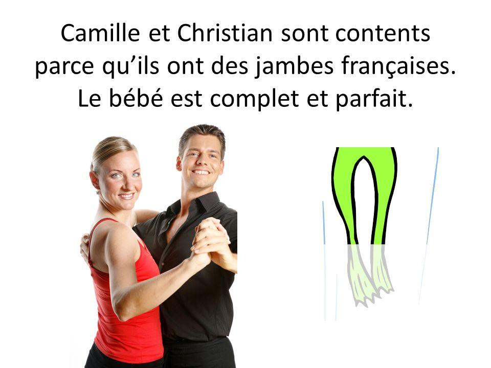 Camille et Christian sont contents parce quils ont des jambes françaises. Le bébé est complet et parfait.