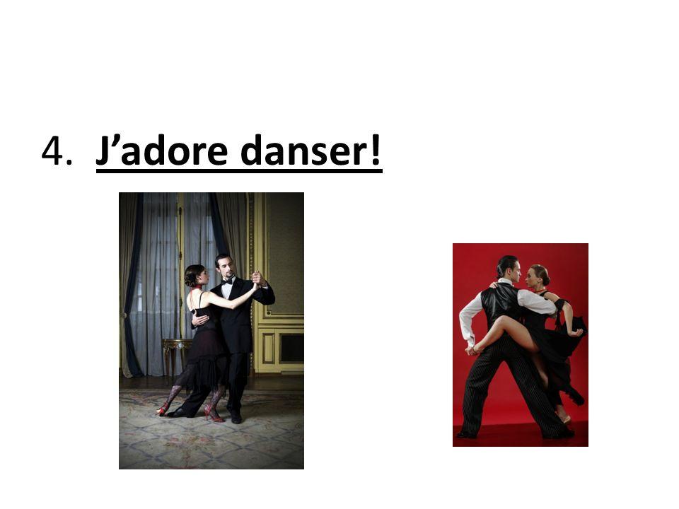 4. I love dancing!