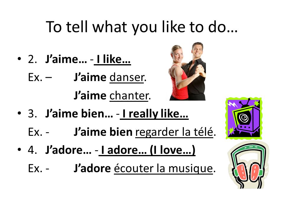 To tell what you like to do… 2.Jaime… - I like… Ex.