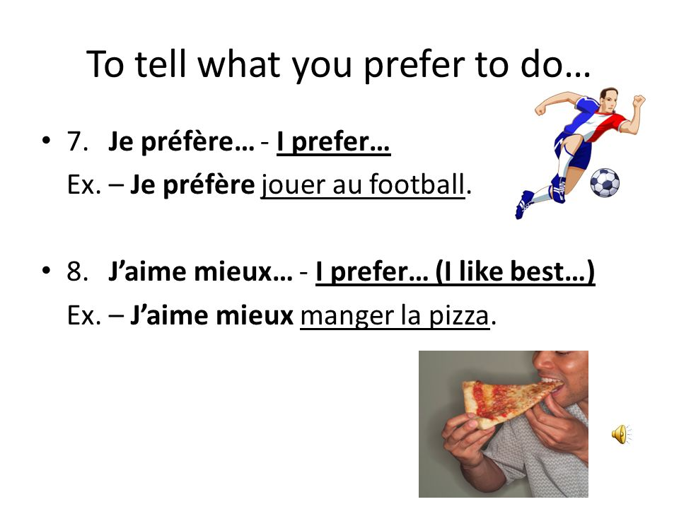 To tell what you dont like to do… 5.Je naime pas… - I dont like… Ex.
