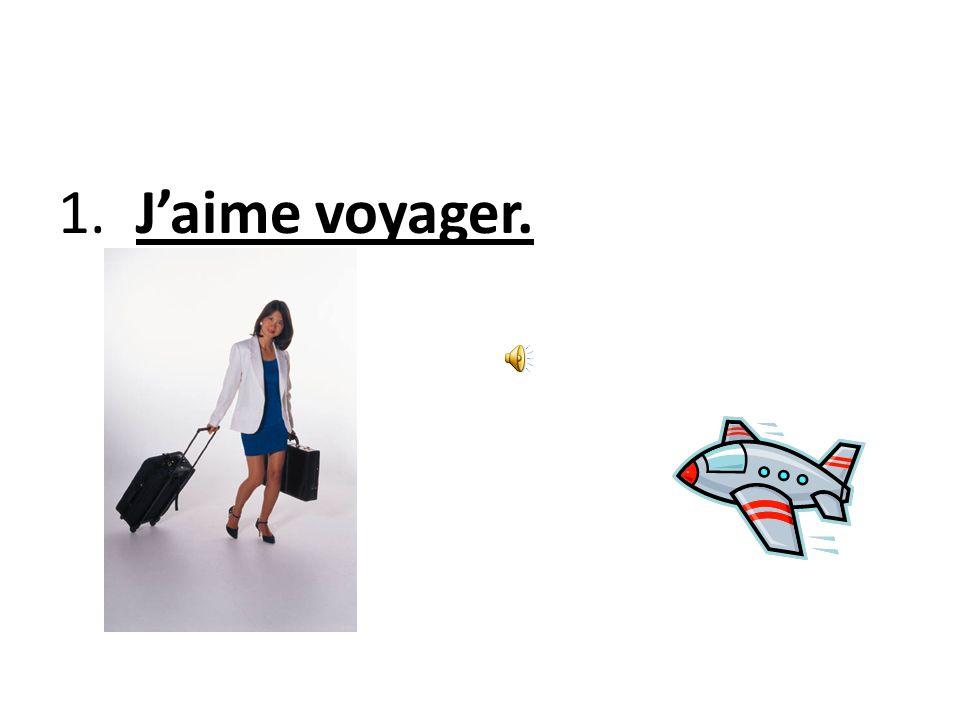 Essayez…Traduisez en français… 1. I like to travel.