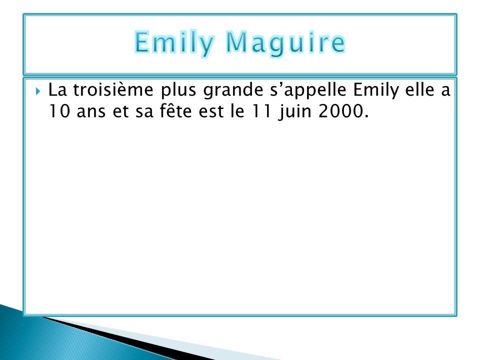 La troisième plus grande sappelle Emily elle a 10 ans et sa fête est le 11 juin 2000.