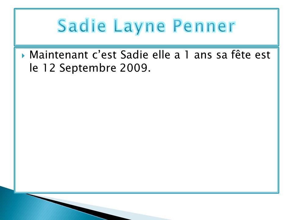 Maintenant cest Sadie elle a 1 ans sa fête est le 12 Septembre 2009.