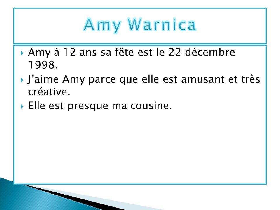 Amy à 12 ans sa fête est le 22 décembre 1998. Jaime Amy parce que elle est amusant et très créative. Elle est presque ma cousine.