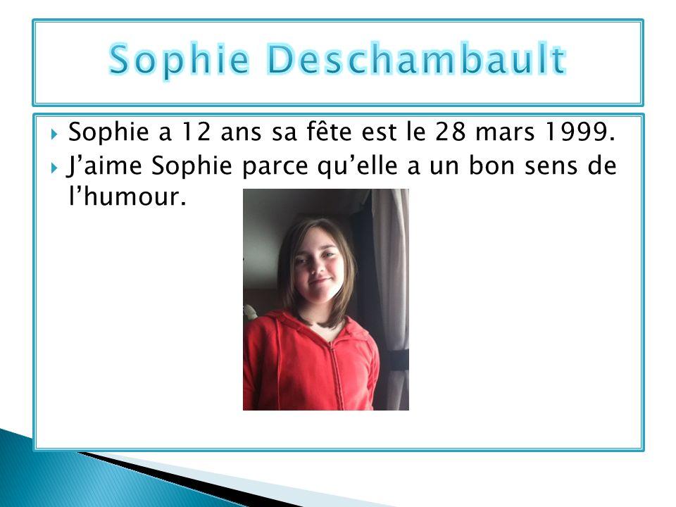Sophie a 12 ans sa fête est le 28 mars 1999. Jaime Sophie parce quelle a un bon sens de lhumour.