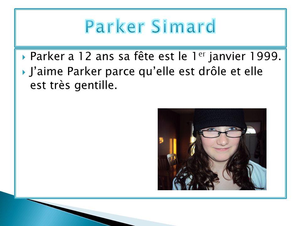 Parker a 12 ans sa fête est le 1 er janvier 1999. Jaime Parker parce quelle est drôle et elle est très gentille.