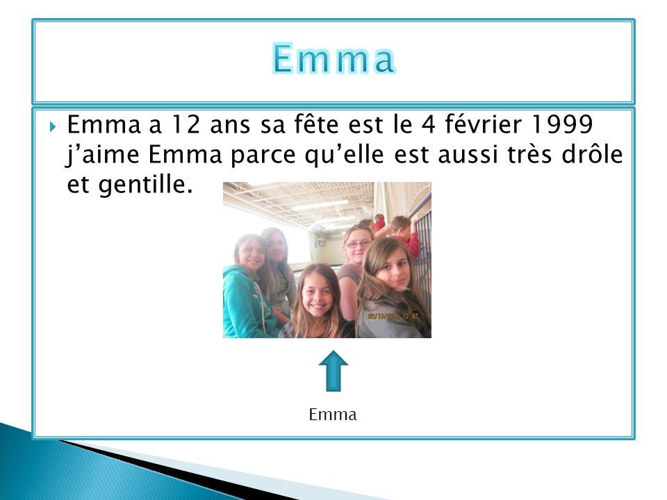 Emma a 12 ans sa fête est le 4 février 1999 jaime Emma parce quelle est aussi très drôle et gentille. Emma