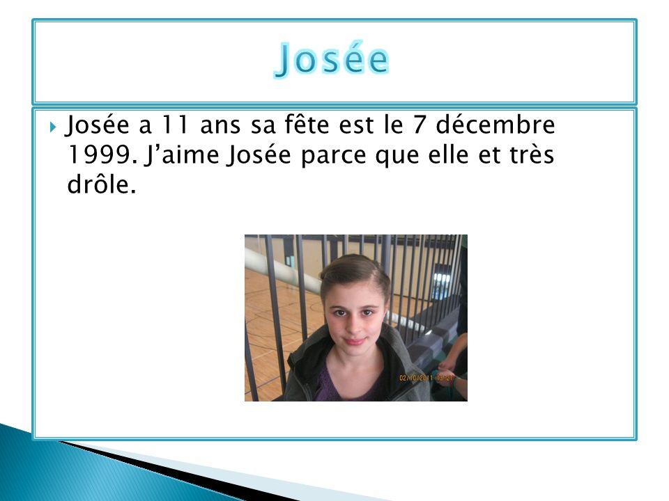 Josée a 11 ans sa fête est le 7 décembre 1999. Jaime Josée parce que elle et très drôle.