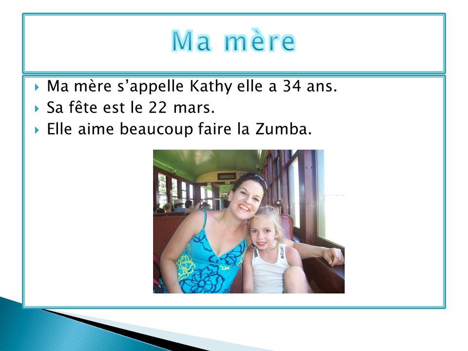 Ma mère sappelle Kathy elle a 34 ans. Sa fête est le 22 mars. Elle aime beaucoup faire la Zumba.