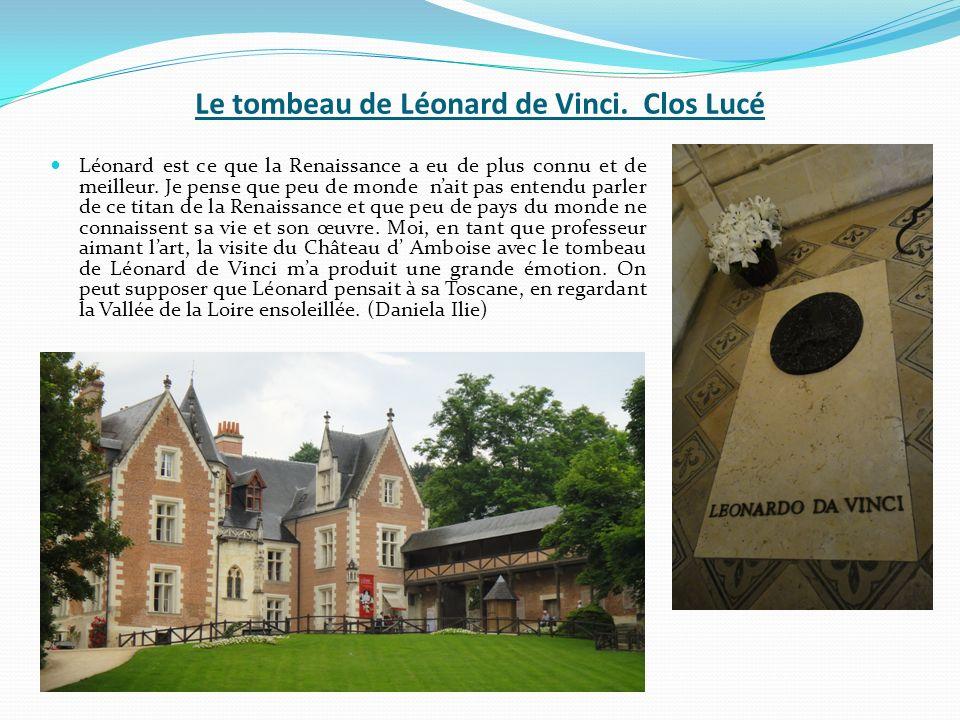 Le tombeau de Léonard de Vinci. Clos Lucé Léonard est ce que la Renaissance a eu de plus connu et de meilleur. Je pense que peu de monde nait pas ente