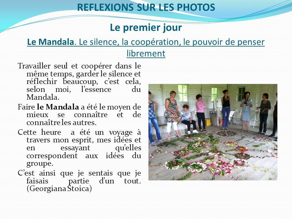 REFLEXIONS SUR LES PHOTOS Le premier jour Le Mandala. Le silence, la coopération, le pouvoir de penser librement Travailler seul et coopérer dans le m