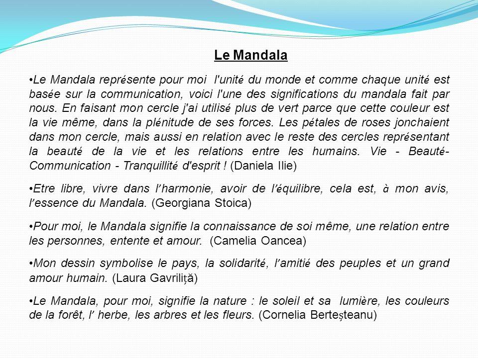 Le Mandala Le Mandala repr é sente pour moi l unit é du monde et comme chaque unit é est bas é e sur la communication, voici l une des significations du mandala fait par nous.