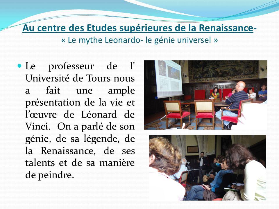 Au centre des Etudes supérieures de la Renaissance- « Le mythe Leonardo- le génie universel » Le professeur de l Université de Tours nous a fait une ample présentation de la vie et lœuvre de Léonard de Vinci.