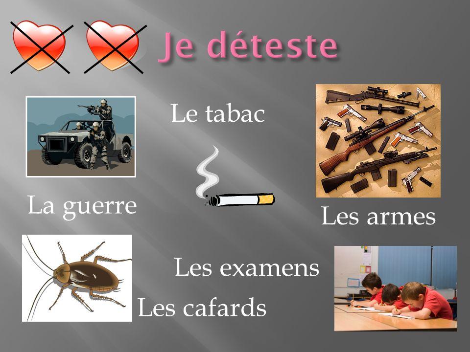 La guerre Les cafards Le tabac Les examens Les armes