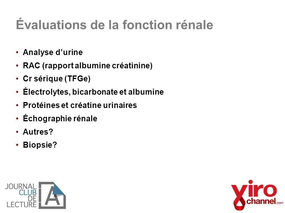 Analyse durine RAC (rapport albumine créatinine) Cr sérique (TFGe) Électrolytes, bicarbonate et albumine Protéines et créatine urinaires Échographie r