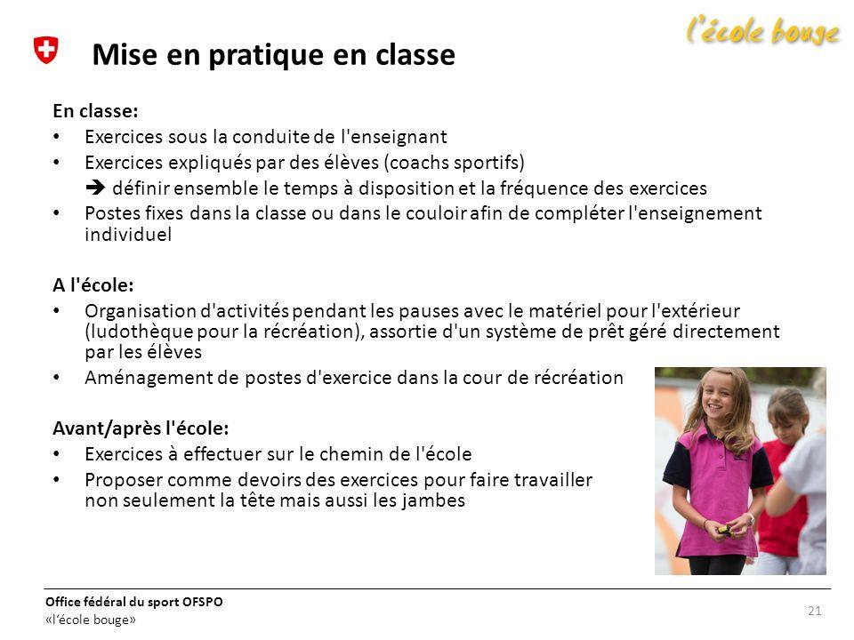 Office fédéral du sport OFSPO «lécole bouge» En classe: Exercices sous la conduite de l'enseignant Exercices expliqués par des élèves (coachs sportifs