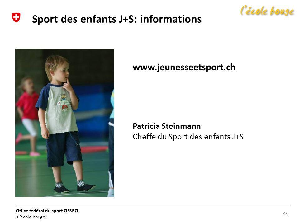 Office fédéral du sport OFSPO «lécole bouge» 36 Sport des enfants J+S: informations www.jeunesseetsport.ch Patricia Steinmann Cheffe du Sport des enfa
