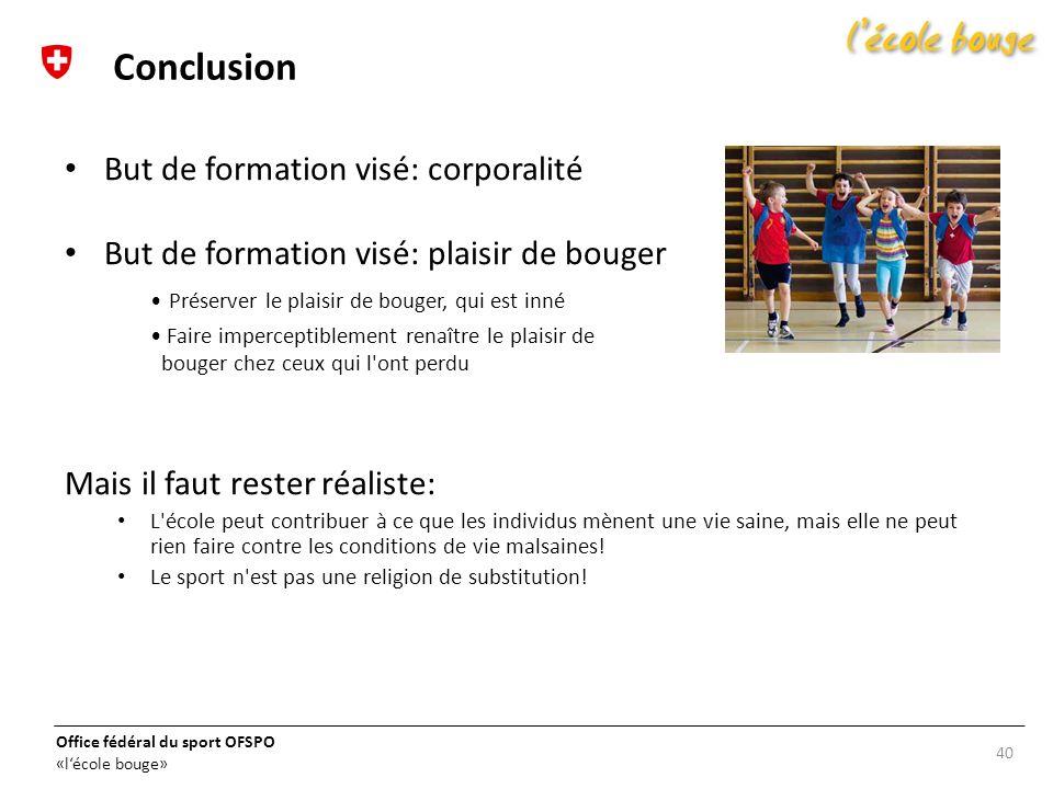 Office fédéral du sport OFSPO «lécole bouge» 40 Conclusion But de formation visé: corporalité But de formation visé: plaisir de bouger Préserver le pl