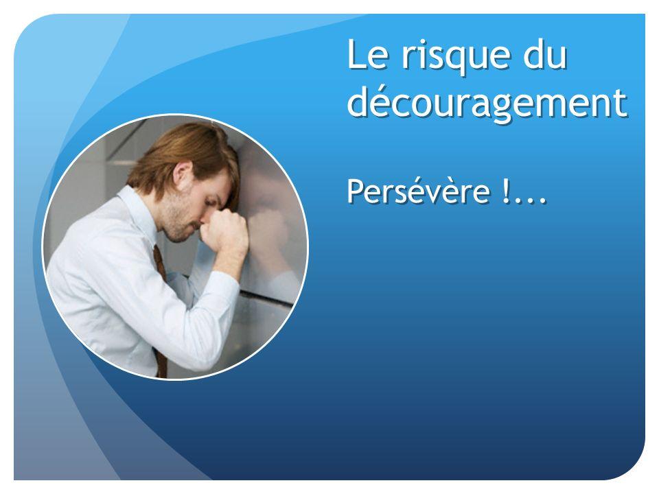 Le risque du découragement Persévère !...
