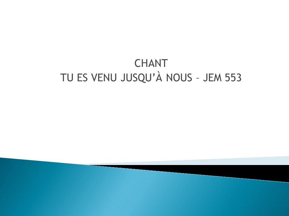 CHANT TU ES VENU JUSQUÀ NOUS – JEM 553