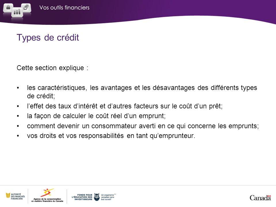 Cette section explique : les caractéristiques, les avantages et les désavantages des différents types de crédit; leffet des taux dintérêt et dautres f