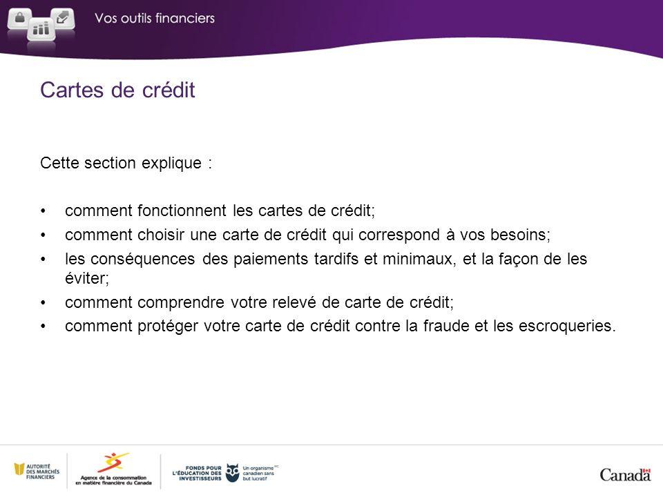 Cette section explique : comment fonctionnent les cartes de crédit; comment choisir une carte de crédit qui correspond à vos besoins; les conséquences